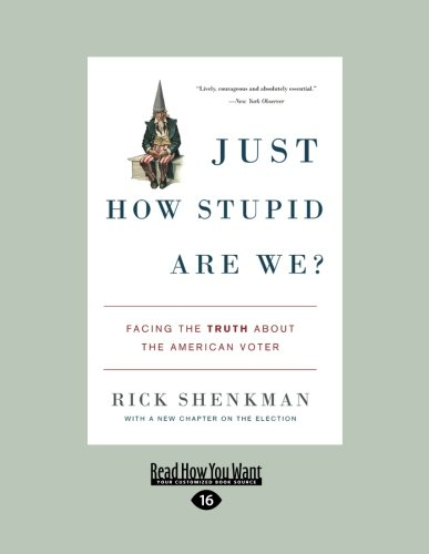 9781458780522: Just how stupid are we?: Facing the Truth About the American Voter