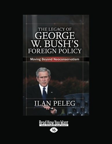 9781458781734: The Legacy of George W. Bush's Foreign Policy: Moving Beyond Neoconservatism