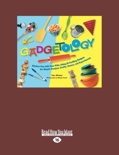 9781458782236: Gadgetology: Kitchen Fun with Your Kids, Using 35 Cooking Gadgets for Simple Recipes, Crafts, Games, and Experiments