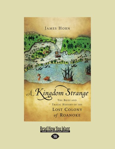 9781458784209: A Kingdom Strange: The Brief and Tragic History of the Lost Colony of Roanoke