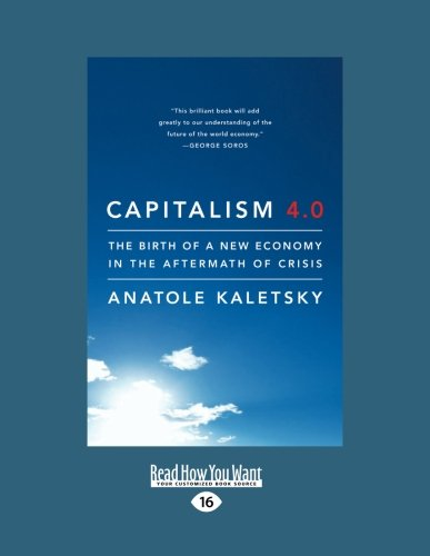 9781458784247: Capitalism 4.0: The Birth of a New Economy in the Aftermath of Crisis