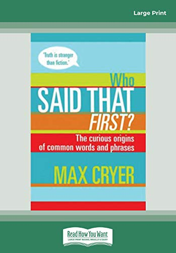 Who Said That First?: The Curious Origins of Common Words and Phrases (Large Print 16pt): Max Cryer