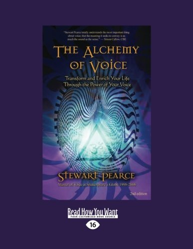 The Alchemy of Voice: Transform and Enrich Your Life Through the Power of Your Voice: Stewart ...