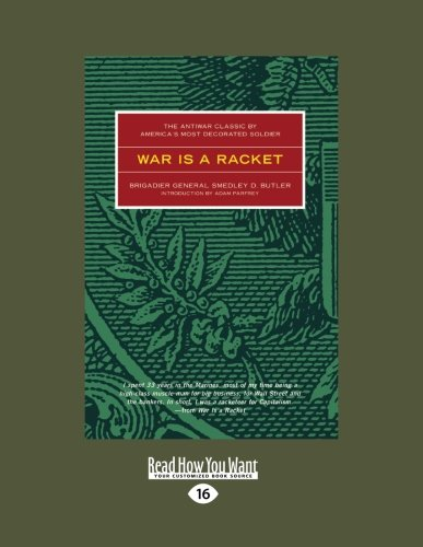 War is a Racket: The Antiwar Classic by America's Most Decorated Soldier (1458787087) by Smedley D. Butler