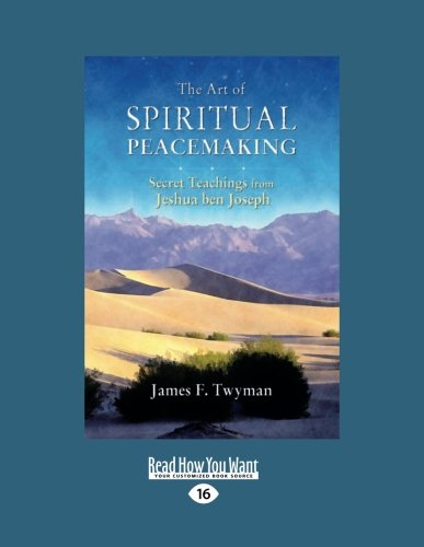 9781458788085: The Art of Spiritual Peacemaking: Secret Teachings from Jeshua ben Joseph