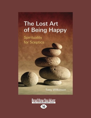 9781458788139: The Lost Art of Being Happy: Spirituality for Sceptics