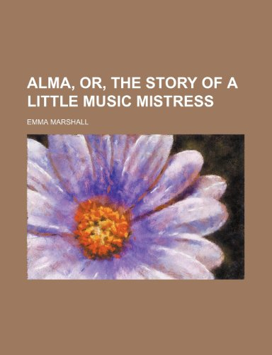 9781458804617: Alma, Or, the Story of a Little Music Mistress