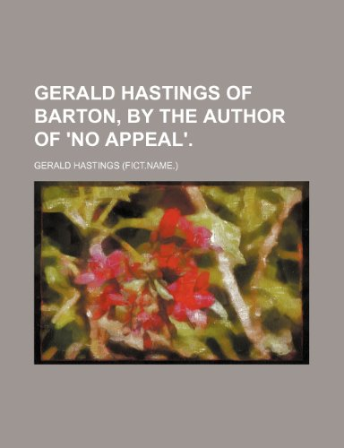 9781458808943: Gerald Hastings of Barton, by the author of 'No appeal'.