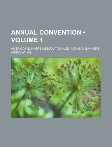 Annual Convention (Volume 1) (1458814041) by Association, Michigan Bankers'; Association, American Bankers