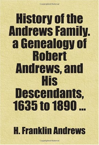 9781458814913: History of the Andrews Family. a Genealogy of Robert Andrews, and His Descendants, 1635 to 1890 ...