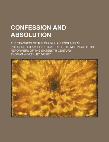 9781458822611: Confession and absolution; the teaching of the Church of England as interpreted and illustrated by the writings of the reformers of the sixteenth century