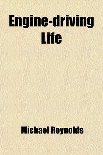 Engine-Driving Life; Or, Stirring Adventures and Incidents in the Lives of Locomotive Engine-Drivers. Stirring Adventures and Incidents in the Lives O (1458825965) by Reynolds, Michael