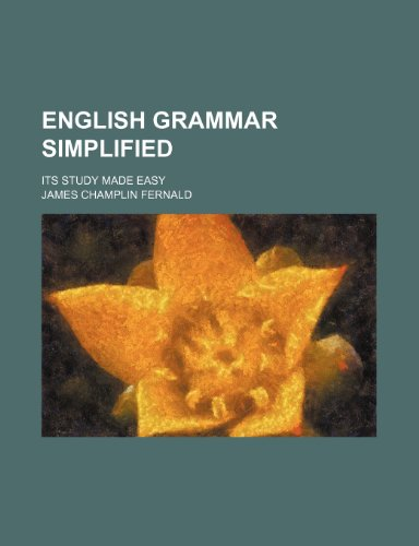 9781458826848: English Grammar Simplified; Its Study Made Easy