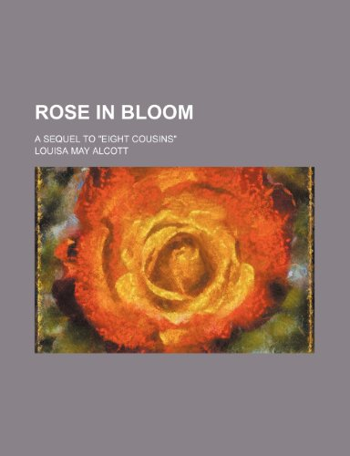 """Rose in bloom; a sequel to """"Eight Cousins"""" (9781458846679) by Alcott, Louisa May"""