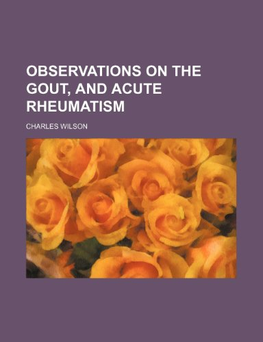 Observations on the Gout, and Acute Rheumatism (1458858359) by Wilson, Charles