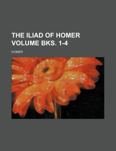 The Iliad of Homer Volume Bks. 1-4 (1458883140) by Homer