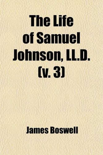 9781458886699: The Life of Samuel Johnson, Ll.d. (Volume 3); Together With a Journal of a Tour to the Hebrides