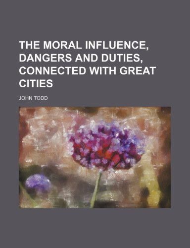 9781458888280: The Moral Influence, Dangers and Duties, Connected With Great Cities