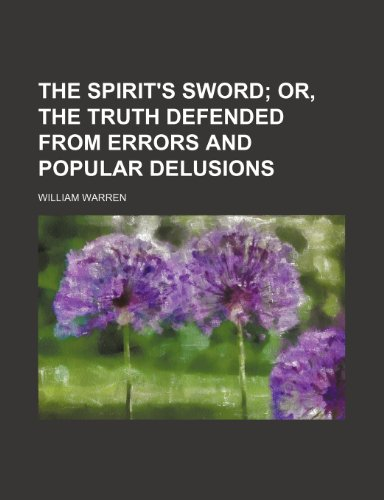 The Spirit's Sword; Or, the Truth Defended From Errors and Popular Delusions (9781458892300) by Warren, William