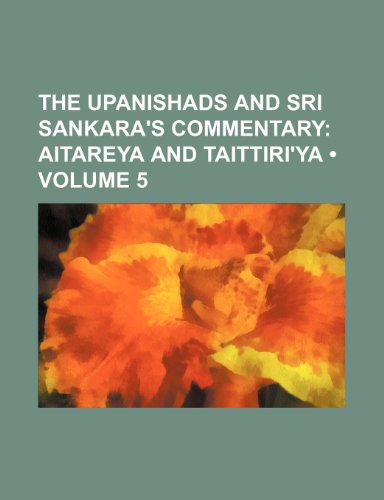 9781458893116: The Upanishads and Sri Sankara's Commentary (Volume 5); Aitareya and Taittiri'ya