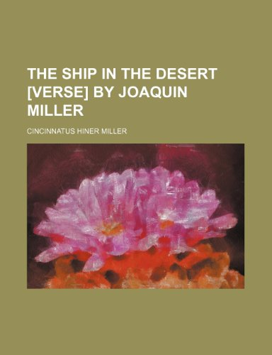 9781458898609: The ship in the desert [verse] by Joaquin Miller