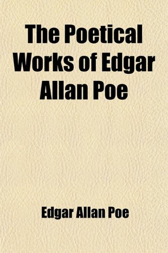 9781458900456: The Poetical Works of Edgar Allan Poe; Together with His Essay on the Philosophy of Composition