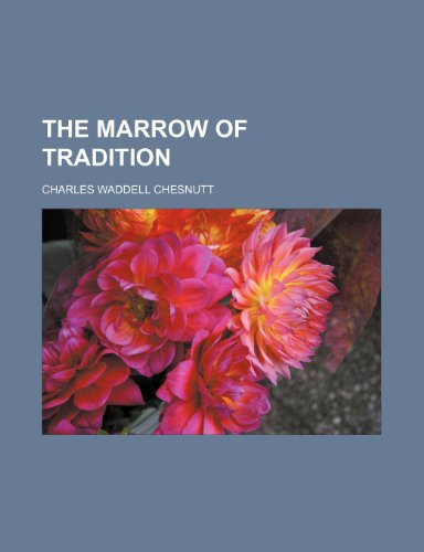 The marrow of tradition (1458903907) by Charles Waddell Chesnutt