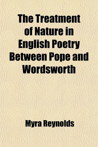 9781458908254: The Treatment of Nature in English Poetry Between Pope and Wordsworth; By Myra Reynolds