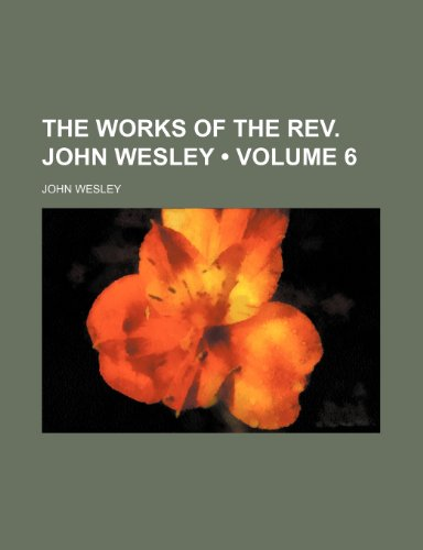 9781458910288: The Works of the Rev. John Wesley (Volume 6)