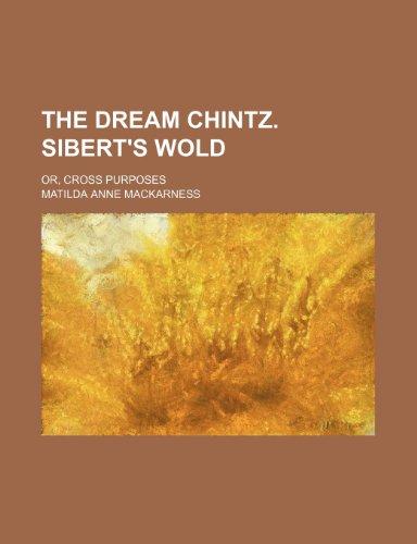 9781458915504: The dream chintz. Sibert's wold; or, Cross purposes