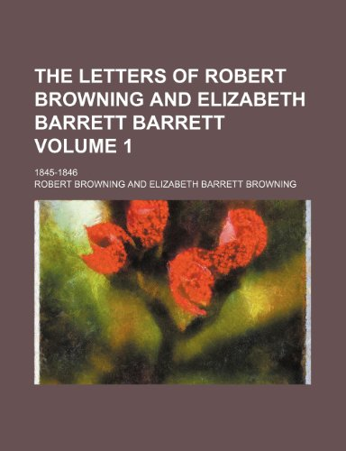 9781458922854: The letters of Robert Browning and Elizabeth Barrett Barrett; 1845-1846 Volume 1