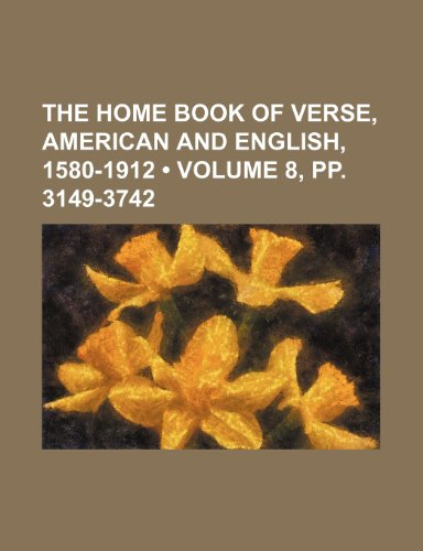 The Home Book of Verse, American and English, 1580-1912 (Volume 8, pp. 3149-3742) (1458922952) by Burton Egbert Stevenson