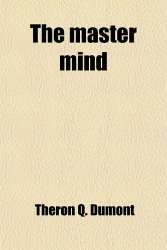 9781458925374: The master mind; or the key to mental power, development and efficiency