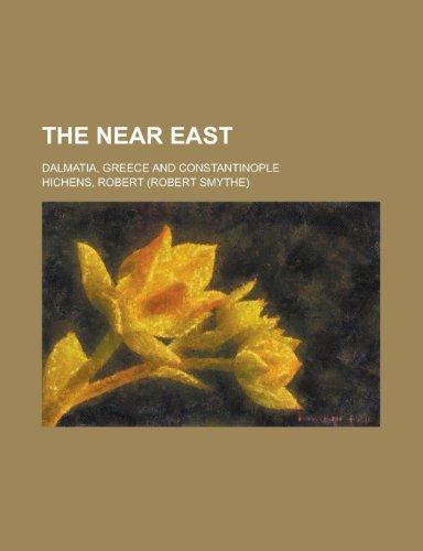 9781458929273: The Near East; Dalmatia, Greece and Constantinople