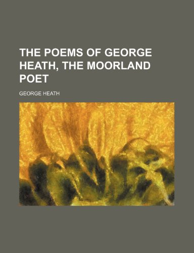 9781458930088: The Poems of George Heath, the Moorland Poet