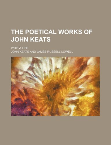 The poetical works of John Keats; with a life (9781458930729) by John Keats