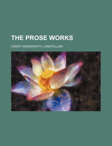 The Prose Works (Volume 1) (1458934209) by Henry Wadsworth Longfellow