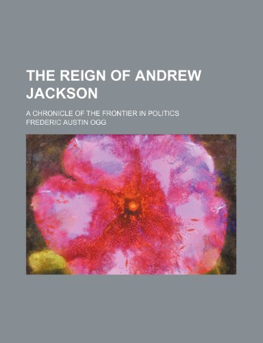 9781458936110: The Reign of Andrew Jackson (Volume 20); A Chronicle of the Frontier in Politics