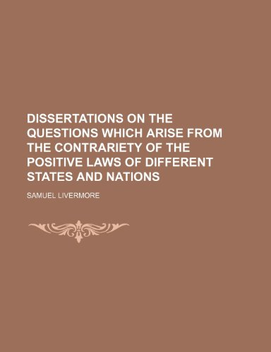 9781458936448: Dissertations on the Questions Which Arise From the Contrariety of the Positive Laws of Different States and Nations