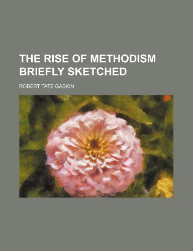 9781458937070: The Rise of Methodism Briefly Sketched