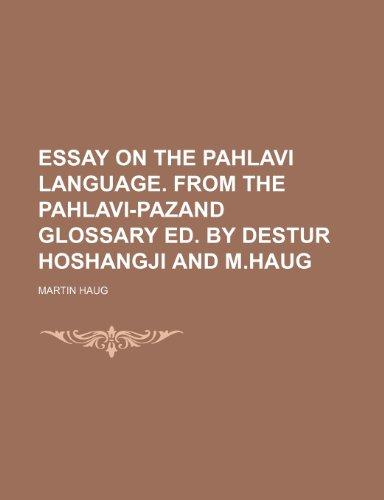 9781458940438: Essay on the Pahlavi Language. from the Pahlavi-Pazand Glossary Ed. by Destur Hoshangji and M.Haug