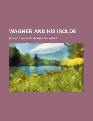 Wagner and His Isolde (1458948420) by Wagner, Richard