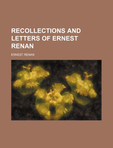 Recollections and Letters of Ernest Renan (9781458965219) by Ernest Renan