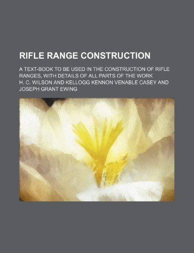 9781458966698: Rifle Range Construction; A Text-Book to Be Used in the Construction of Rifle Ranges, with Details of All Parts of the Work