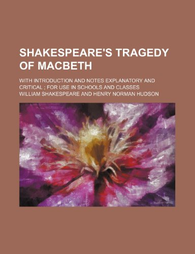 9781458974563: Shakespeare's tragedy of Macbeth; with introduction and notes explanatory and critical for use in schools and classes