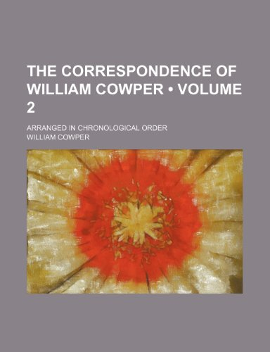 9781458978424: The correspondence of William Cowper (Volume 2); arranged in chronological order