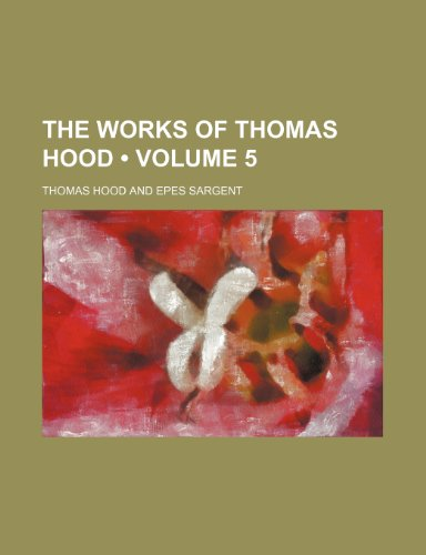The Works of Thomas Hood (Volume 5) (1458985008) by Thomas Hood