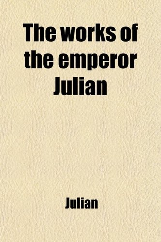 9781458986818: The works of the emperor Julian
