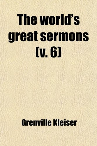 The World's Great Sermons (Volume 6) (9781458987129) by Grenville Kleiser