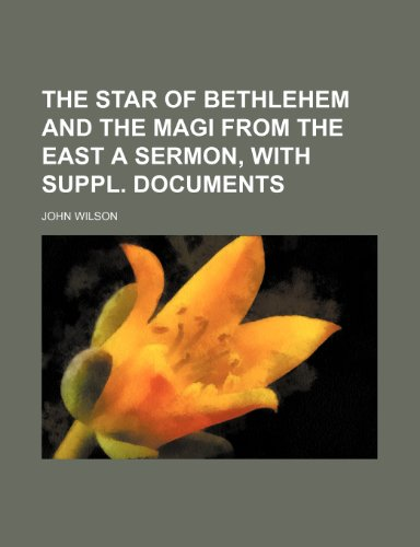 The Star of Bethlehem and the Magi From the East a Sermon, With Suppl. Documents (1458994538) by Wilson, John